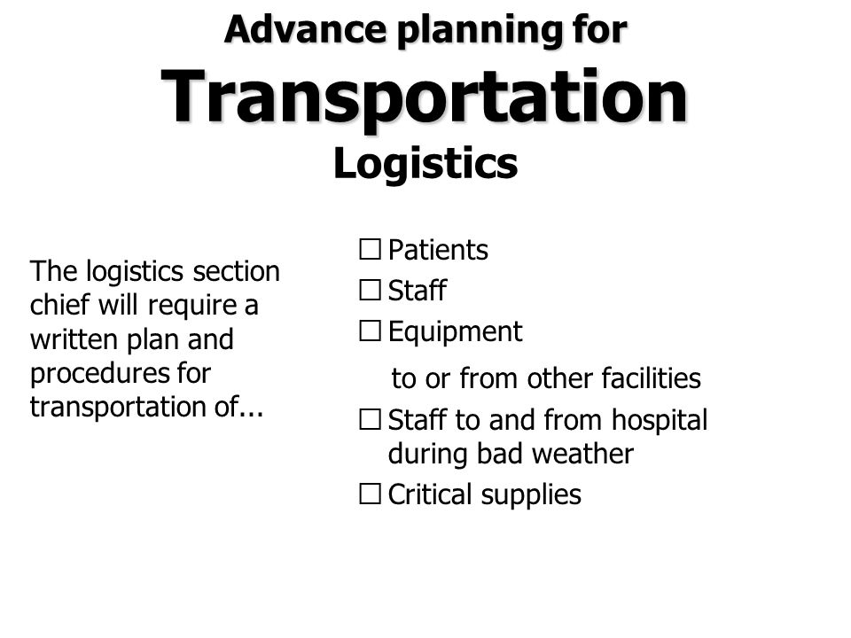 Advance planning for Transportation Advance planning for Transportation Logistics The logistics section chief will require a written plan and procedur
