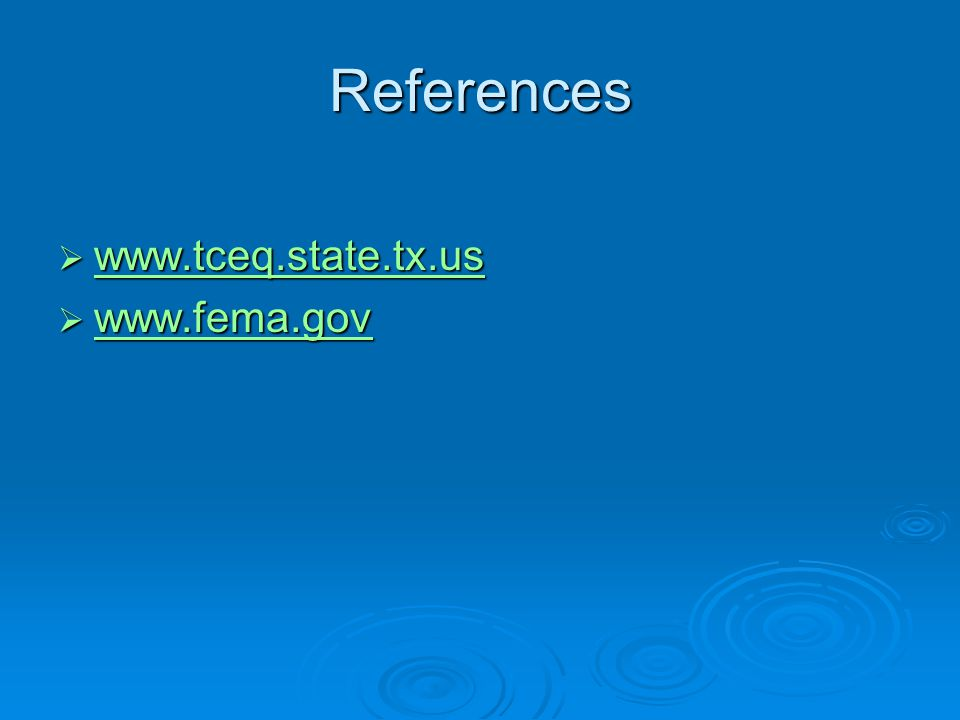 References  www.tceq.state.tx.us www.tceq.state.tx.us  www.fema.gov www.fema.gov