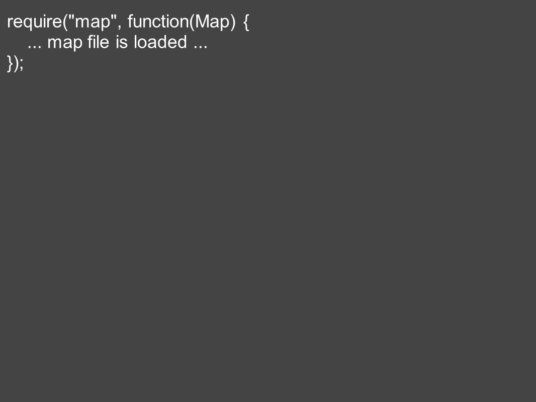 require( map , function(Map) {... map file is loaded... });