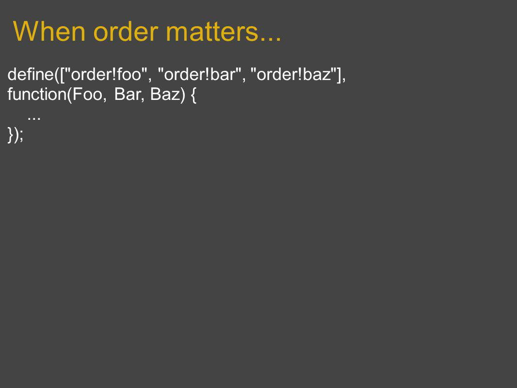 When order matters... define([
