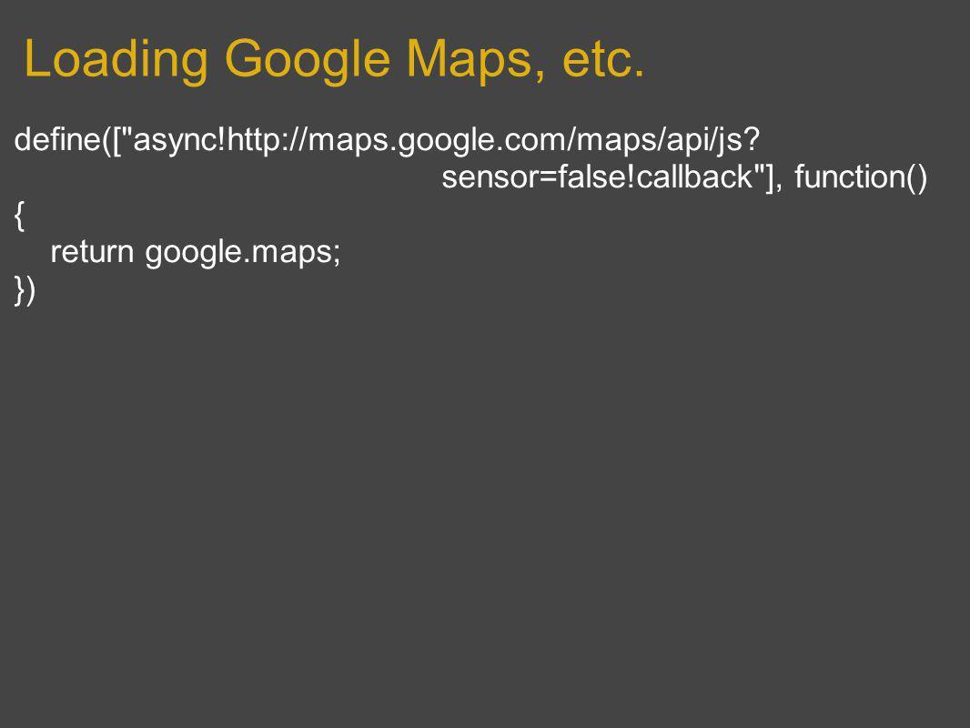 Loading Google Maps, etc. define([