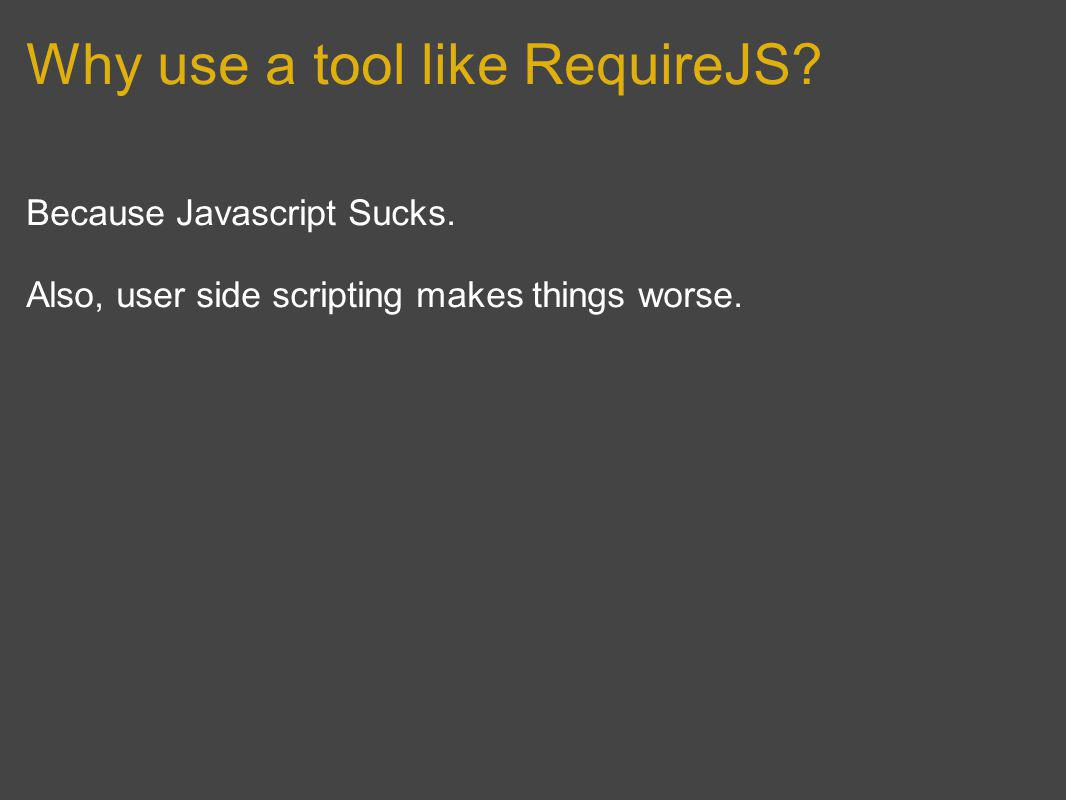 Because Javascript Sucks. Also, user side scripting makes things worse.