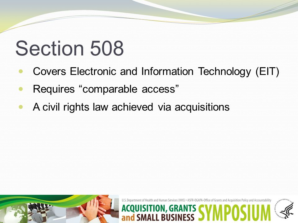 Section 508 Standards-based Accessibility, not accommodation No cost/value factor – 508 is not a value calculation.