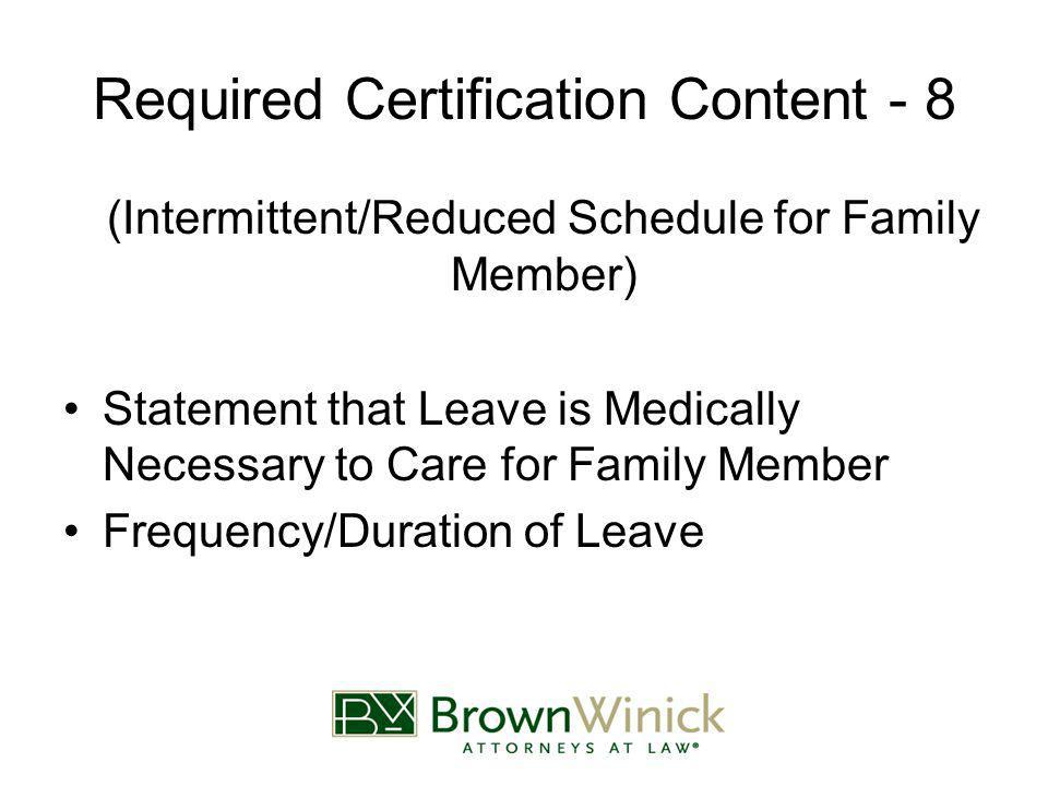 Required Certification Content - 8 (Intermittent/Reduced Schedule for Family Member) Statement that Leave is Medically Necessary to Care for Family Member Frequency/Duration of Leave