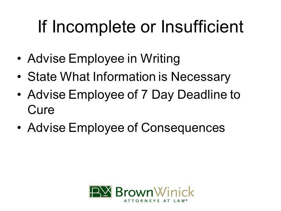 If Incomplete or Insufficient Advise Employee in Writing State What Information is Necessary Advise Employee of 7 Day Deadline to Cure Advise Employee of Consequences