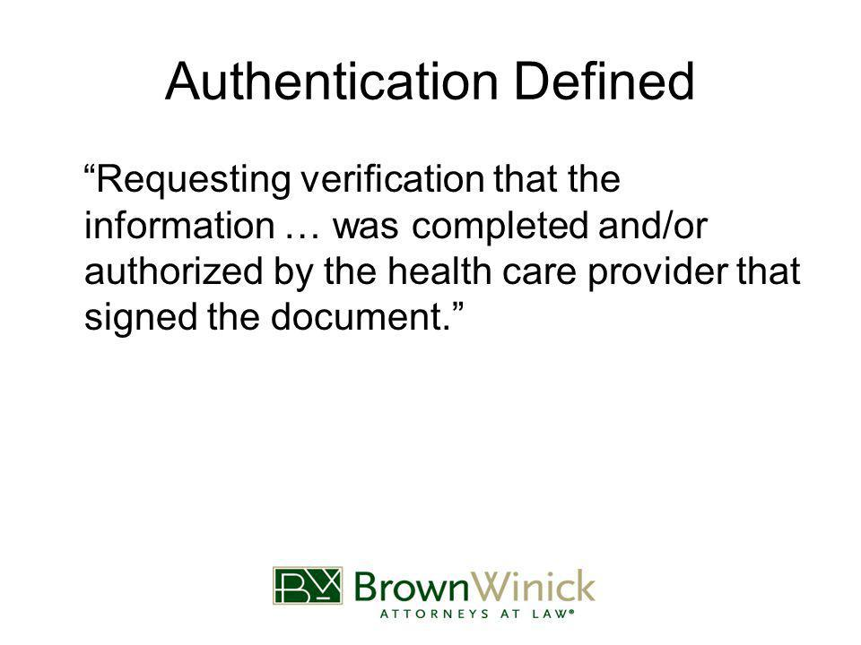 Authentication Defined Requesting verification that the information … was completed and/or authorized by the health care provider that signed the document.
