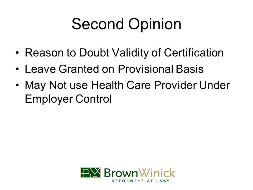 Second Opinion Reason to Doubt Validity of Certification Leave Granted on Provisional Basis May Not use Health Care Provider Under Employer Control