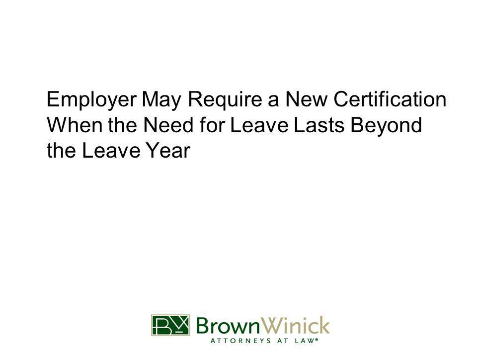 Employer May Require a New Certification When the Need for Leave Lasts Beyond the Leave Year