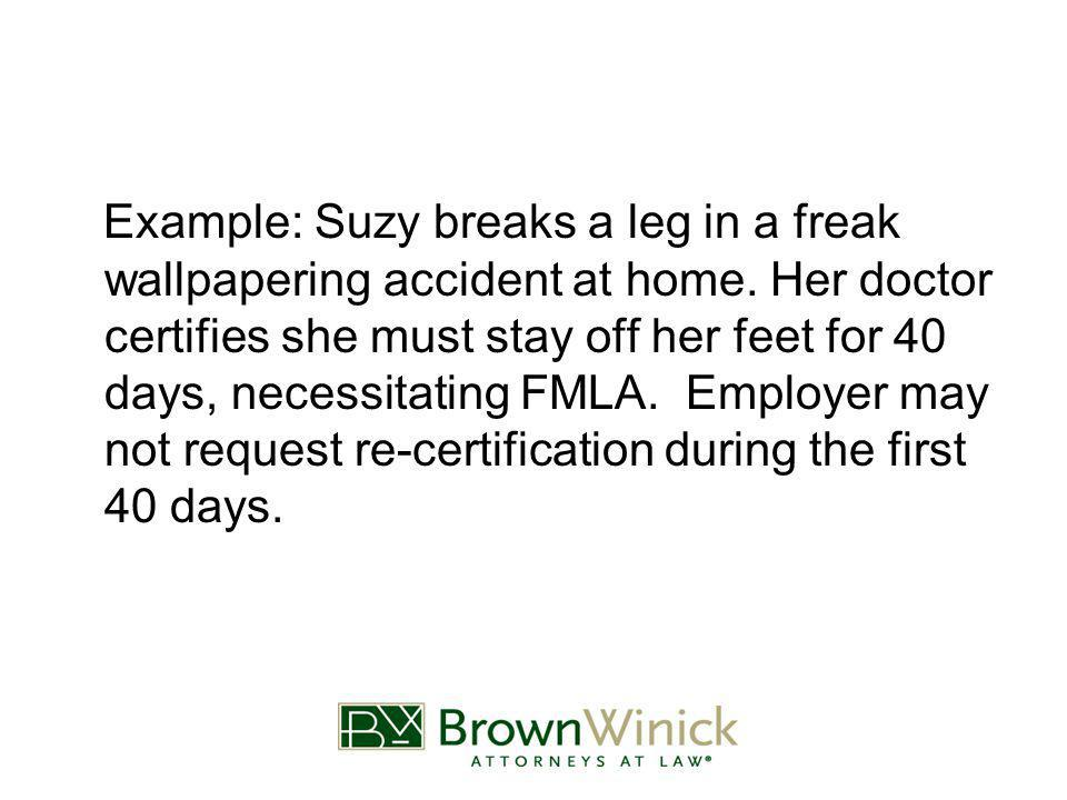 Example: Suzy breaks a leg in a freak wallpapering accident at home.