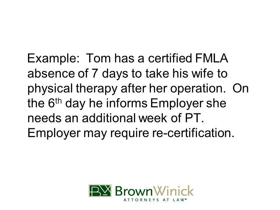 Example: Tom has a certified FMLA absence of 7 days to take his wife to physical therapy after her operation.