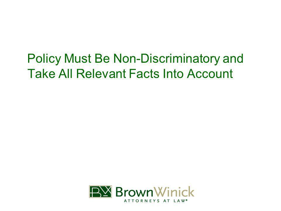 Policy Must Be Non-Discriminatory and Take All Relevant Facts Into Account