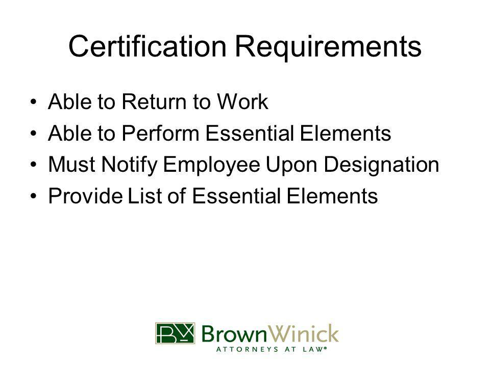 Certification Requirements Able to Return to Work Able to Perform Essential Elements Must Notify Employee Upon Designation Provide List of Essential Elements