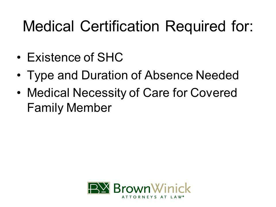 Medical Certification Required for: Existence of SHC Type and Duration of Absence Needed Medical Necessity of Care for Covered Family Member