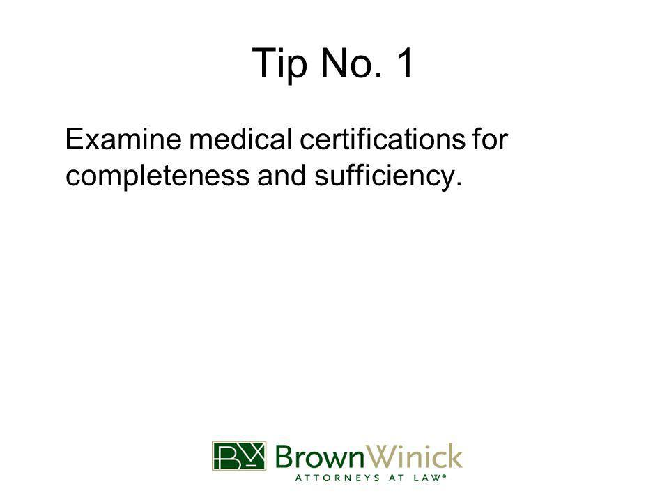 Tip No. 1 Examine medical certifications for completeness and sufficiency.
