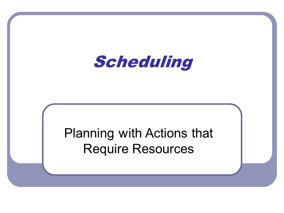 Scheduling Planning with Actions that Require Resources