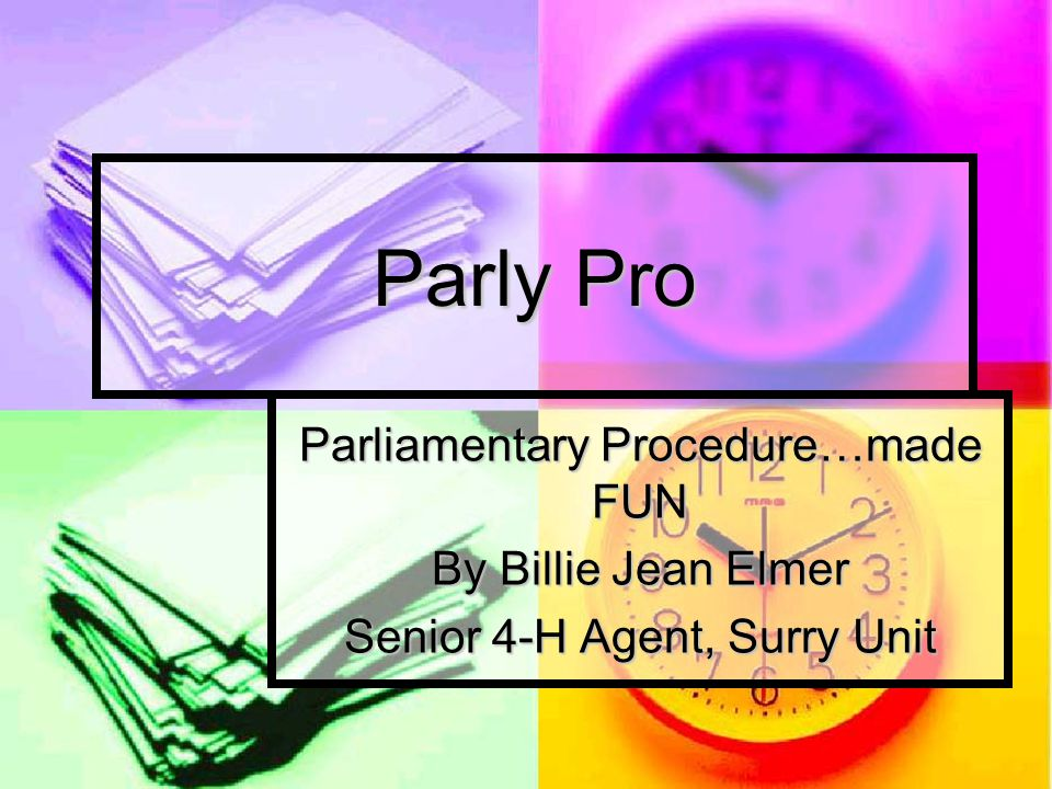 Parly Pro Parliamentary Procedure…made FUN By Billie Jean Elmer Senior 4-H Agent, Surry Unit