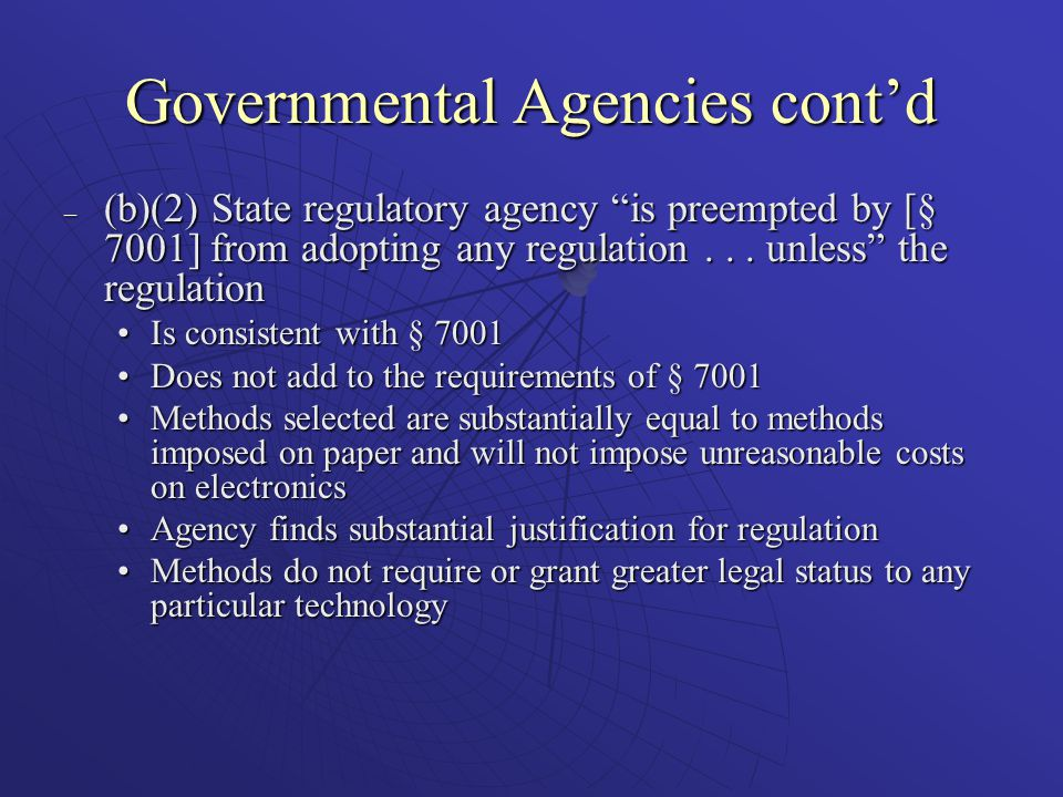 Governmental Agencies cont'd – (b)(2) State regulatory agency is preempted by [§ 7001] from adopting any regulation...