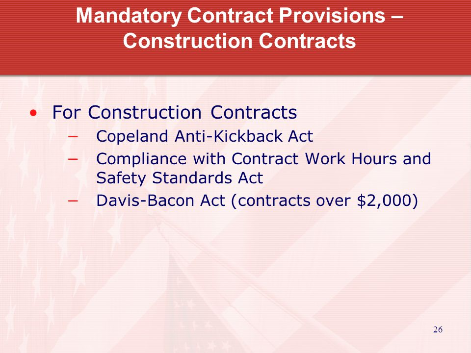 26 Mandatory Contract Provisions – Construction Contracts For Construction Contracts −Copeland Anti-Kickback Act −Compliance with Contract Work Hours