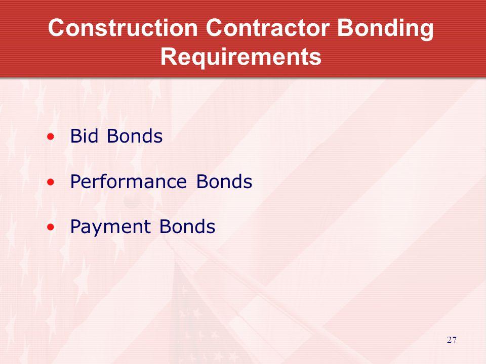 27 Construction Contractor Bonding Requirements Bid Bonds Performance Bonds Payment Bonds