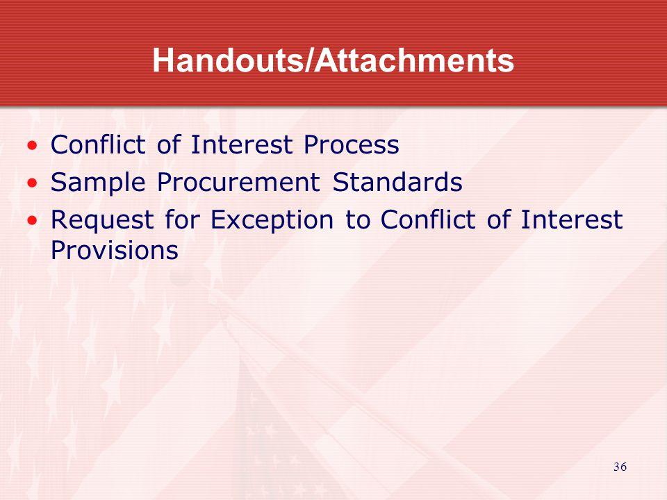 36 Handouts/Attachments Conflict of Interest Process Sample Procurement Standards Request for Exception to Conflict of Interest Provisions