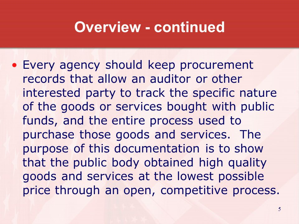 5 Overview - continued Every agency should keep procurement records that allow an auditor or other interested party to track the specific nature of th