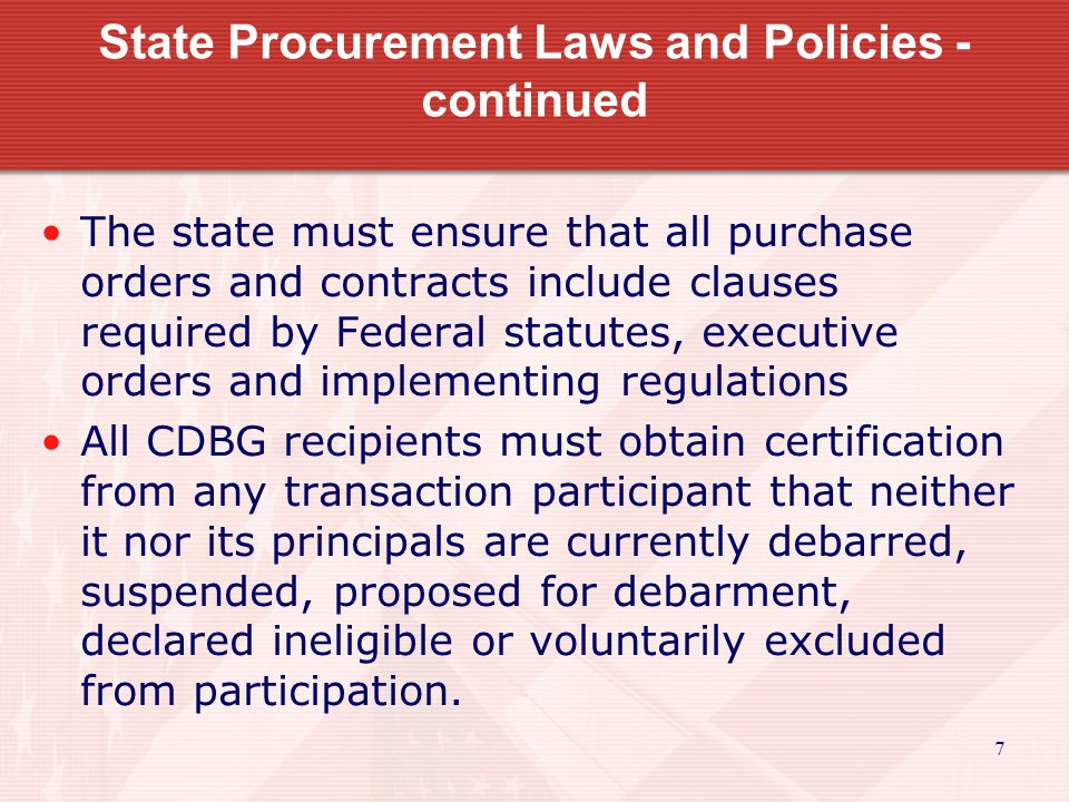 7 State Procurement Laws and Policies - continued The state must ensure that all purchase orders and contracts include clauses required by Federal sta