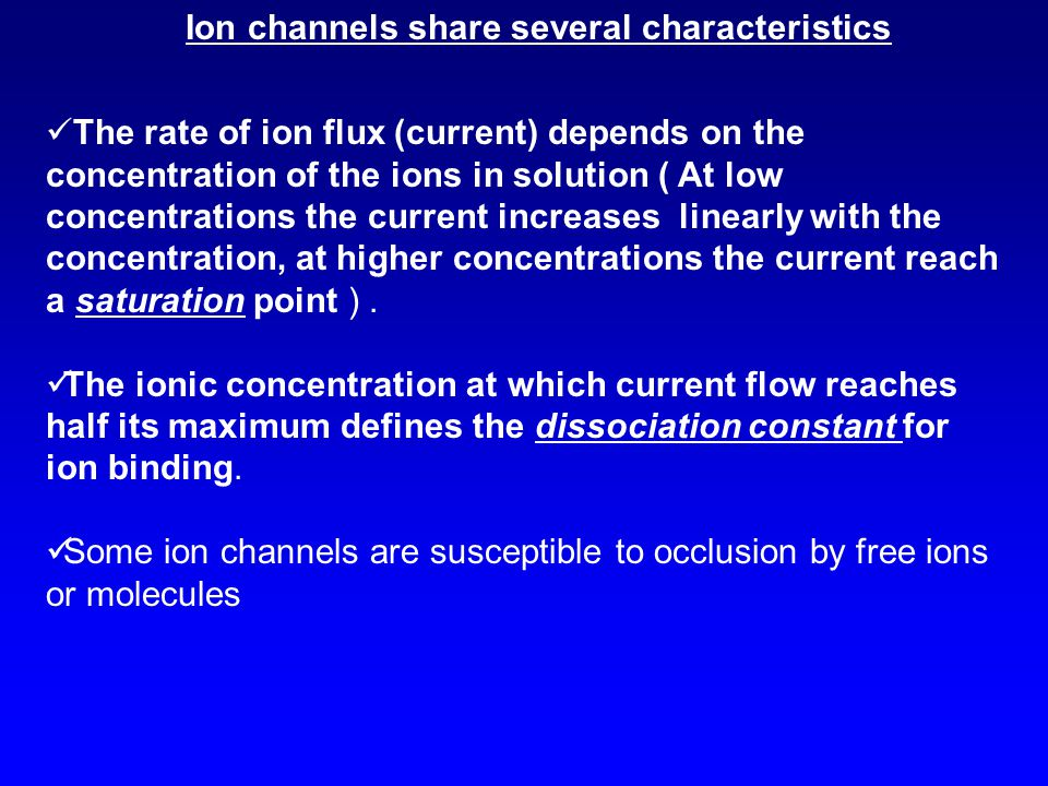 Ion channels share several characteristics The rate of ion flux (current) depends on the concentration of the ions in solution ( At low concentrations