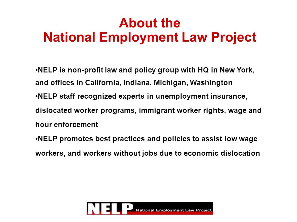 About the National Employment Law Project NELP is non-profit law and policy group with HQ in New York, and offices in California, Indiana, Michigan, W