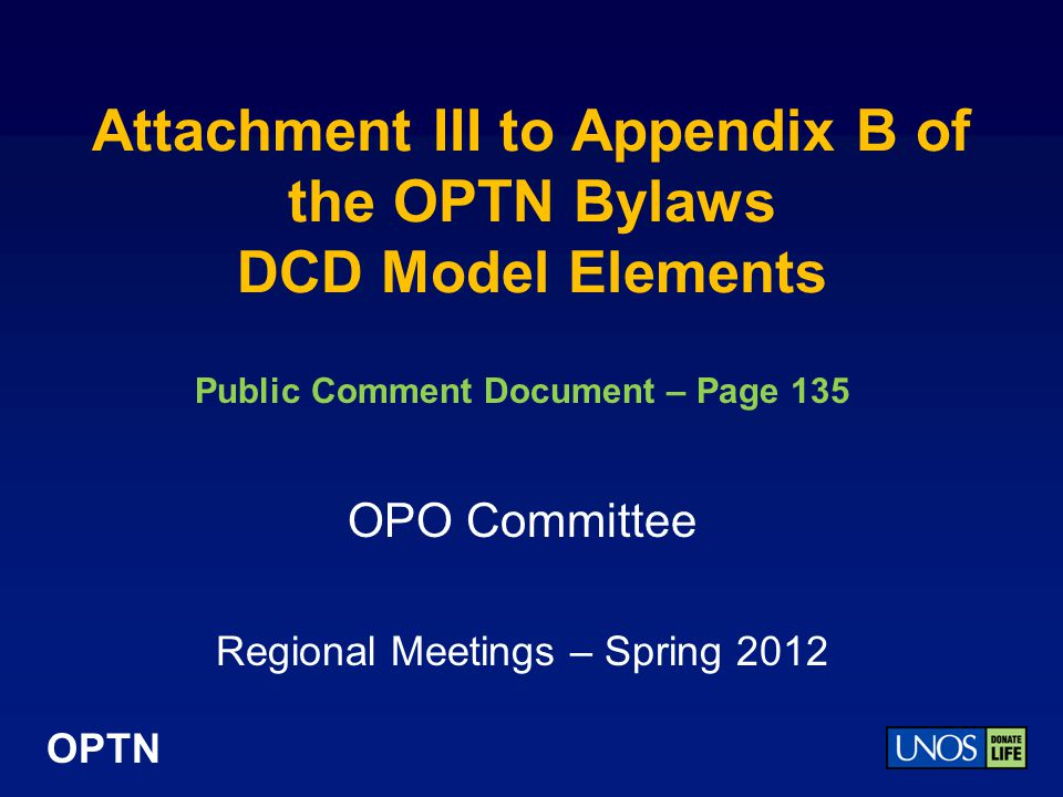 OPTN Attachment III to Appendix B of the OPTN Bylaws DCD Model Elements Public Comment Document – Page 135 OPO Committee Regional Meetings – Spring 2012