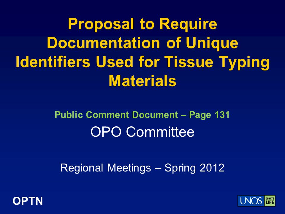 OPTN Proposal to Require Documentation of Unique Identifiers Used for Tissue Typing Materials Public Comment Document – Page 131 OPO Committee Regional Meetings – Spring 2012