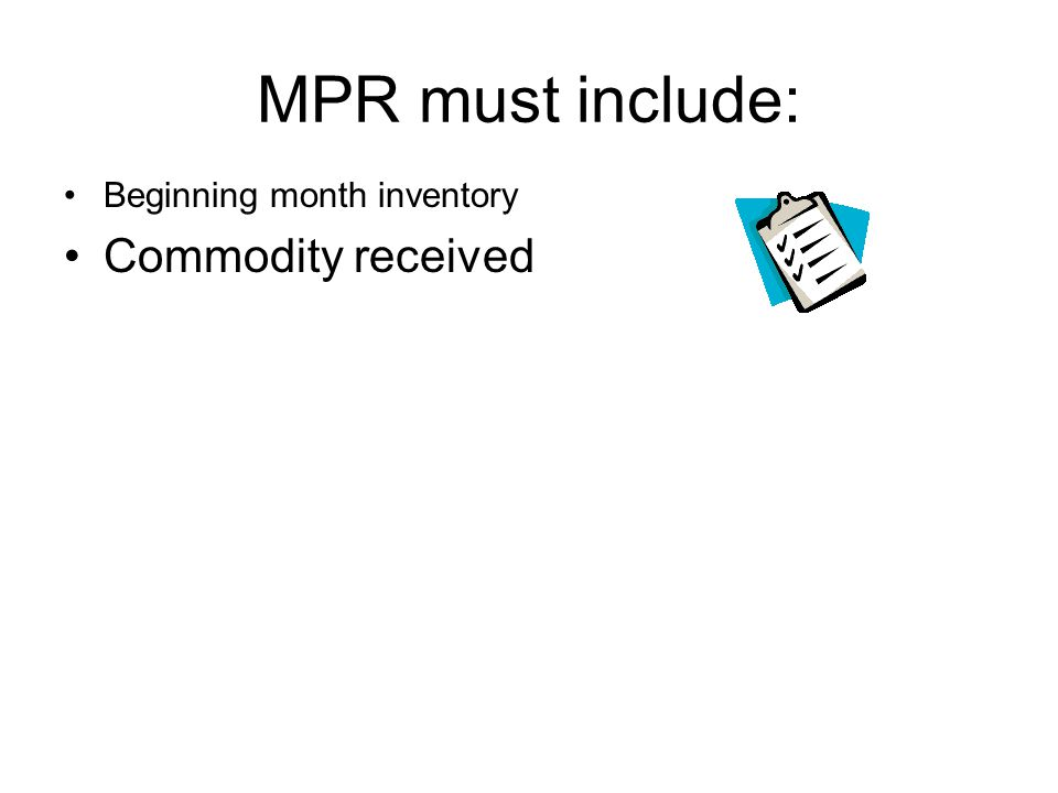 MPR must include: Beginning month inventory Commodity received