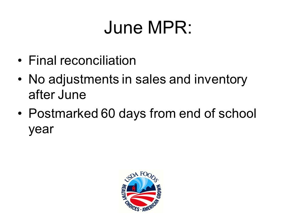 June MPR: Final reconciliation No adjustments in sales and inventory after June Postmarked 60 days from end of school year