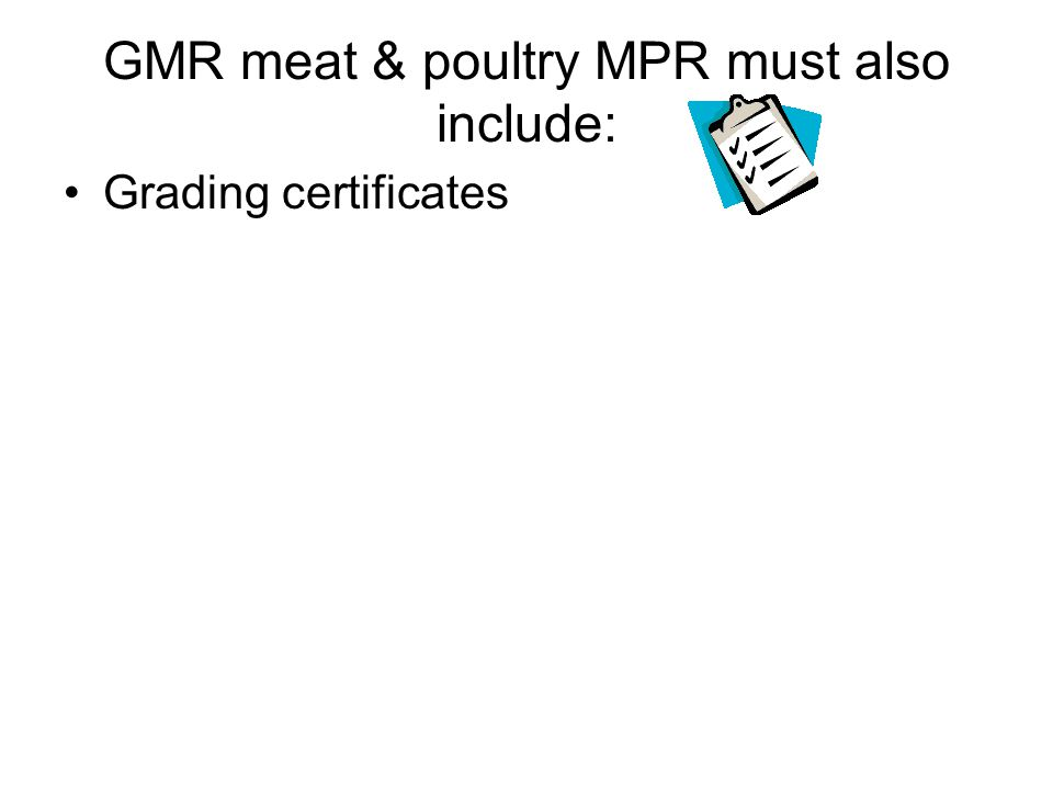 GMR meat & poultry MPR must also include: Grading certificates
