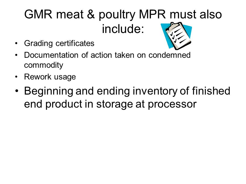 GMR meat & poultry MPR must also include: Grading certificates Documentation of action taken on condemned commodity Rework usage Beginning and ending