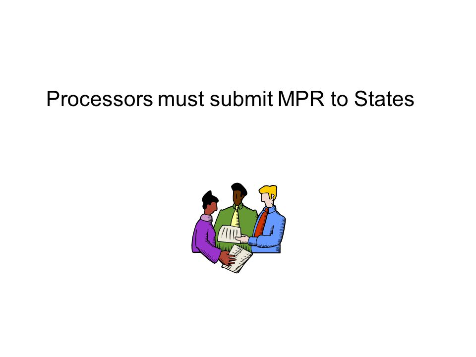 Processors must submit MPR to States