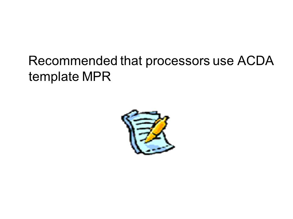 Recommended that processors use ACDA template MPR