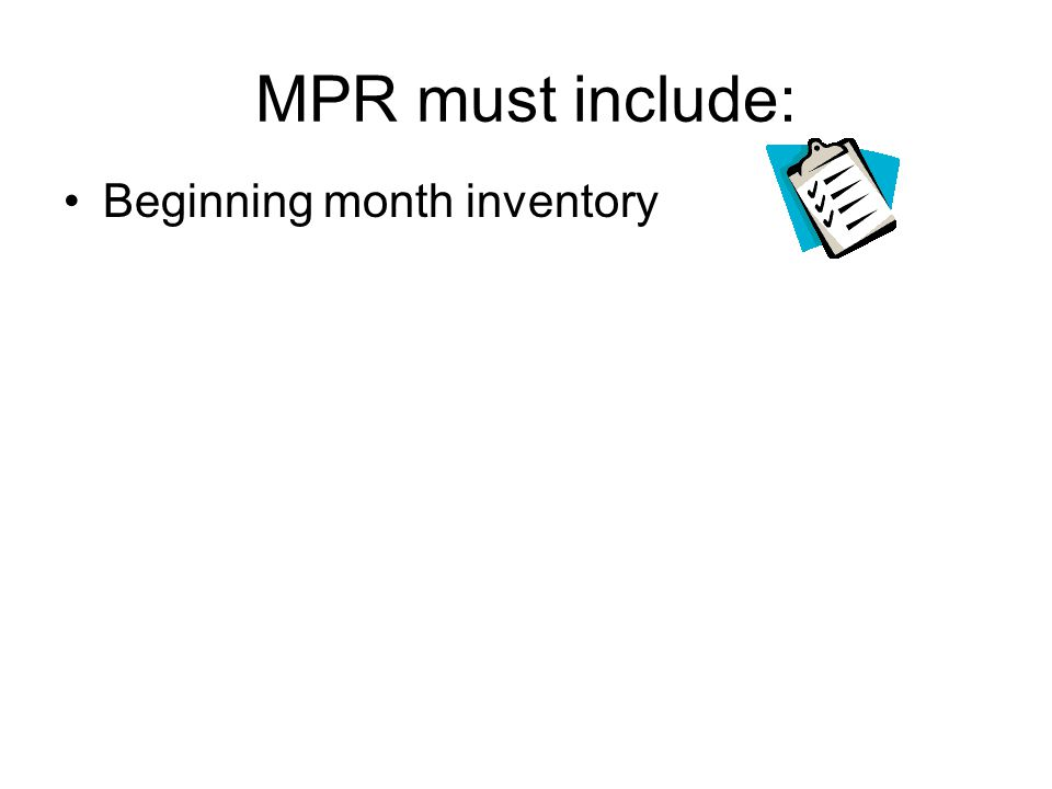 MPR must include: Beginning month inventory