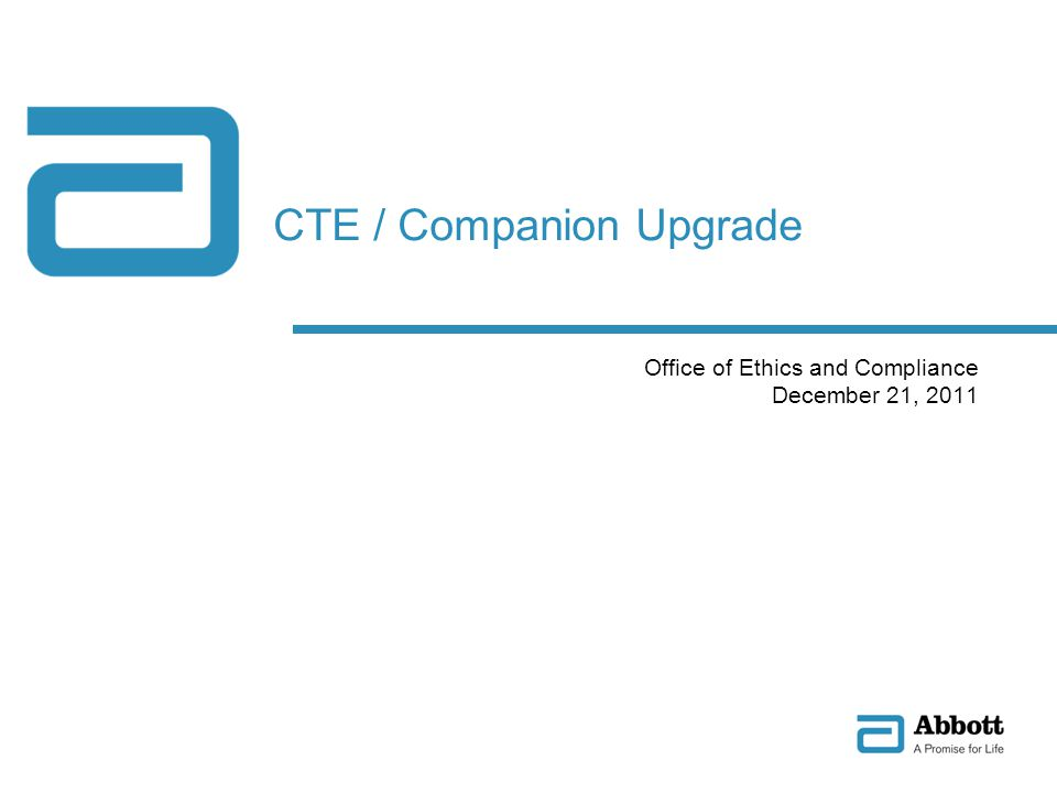 CTE / Companion Upgrade Office of Ethics and Compliance December 21, 2011