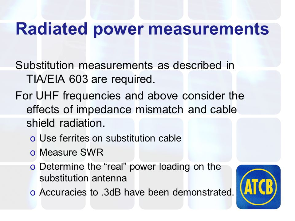Radiated power measurements Substitution measurements as described in TIA/EIA 603 are required.