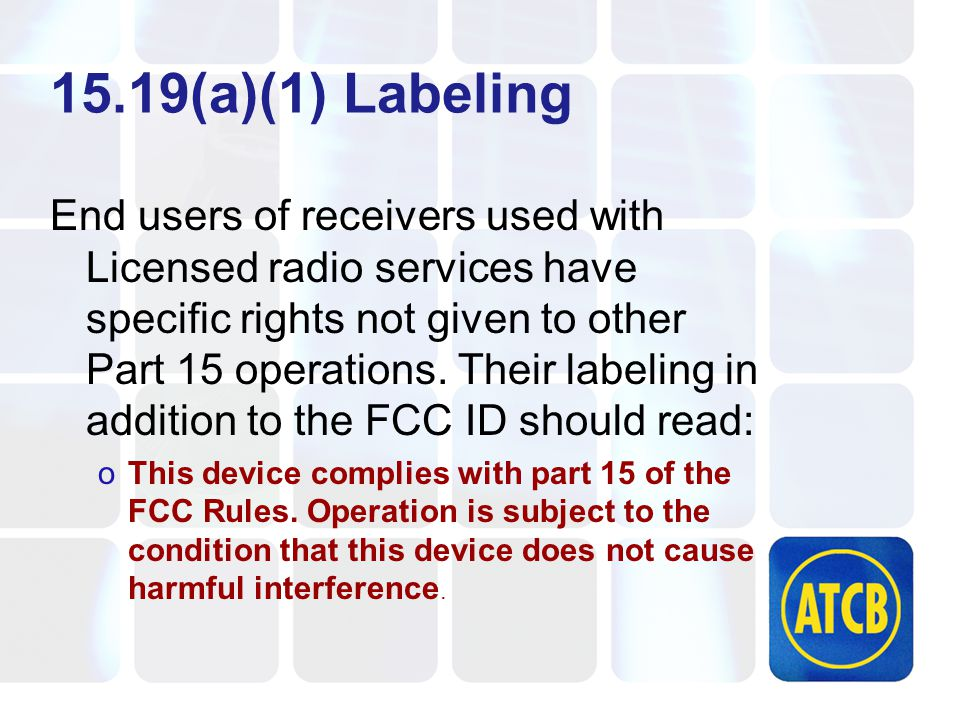 15.19(a)(1) Labeling End users of receivers used with Licensed radio services have specific rights not given to other Part 15 operations.