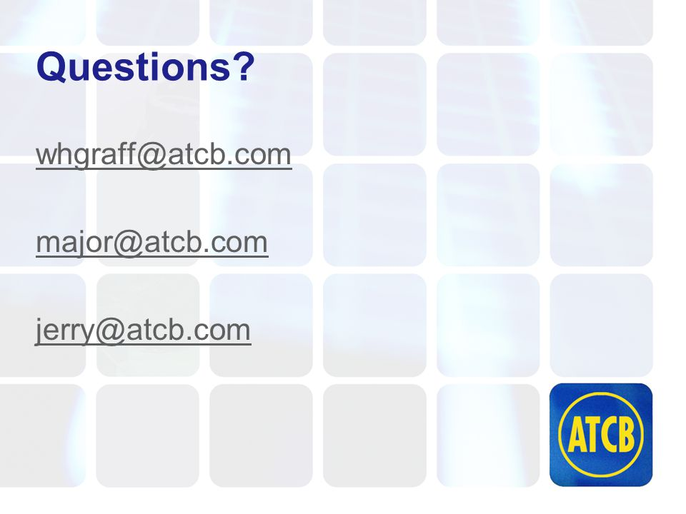 Questions? whgraff@atcb.com major@atcb.com jerry@atcb.com