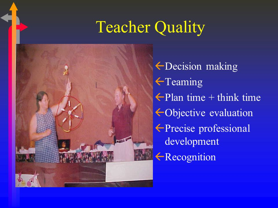 Teacher Quality ßDecision making ßTeaming ßPlan time + think time ßObjective evaluation ßPrecise professional development ßRecognition