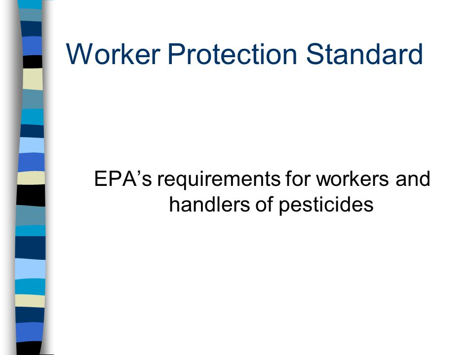 Worker Protection Standard EPA's requirements for workers and handlers of pesticides