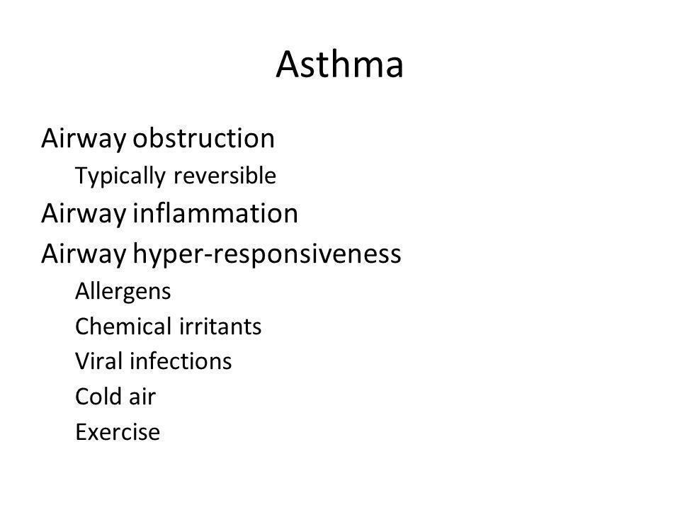 Asthma Airway obstruction Typically reversible Airway inflammation Airway hyper-responsiveness Allergens Chemical irritants Viral infections Cold air Exercise