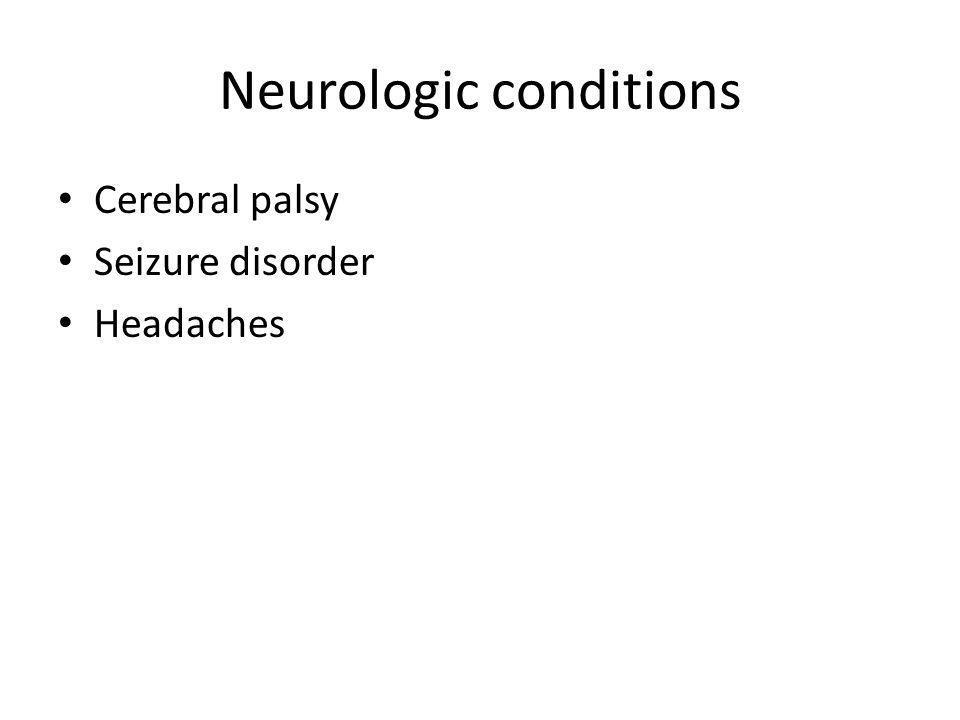 Neurologic conditions Cerebral palsy Seizure disorder Headaches