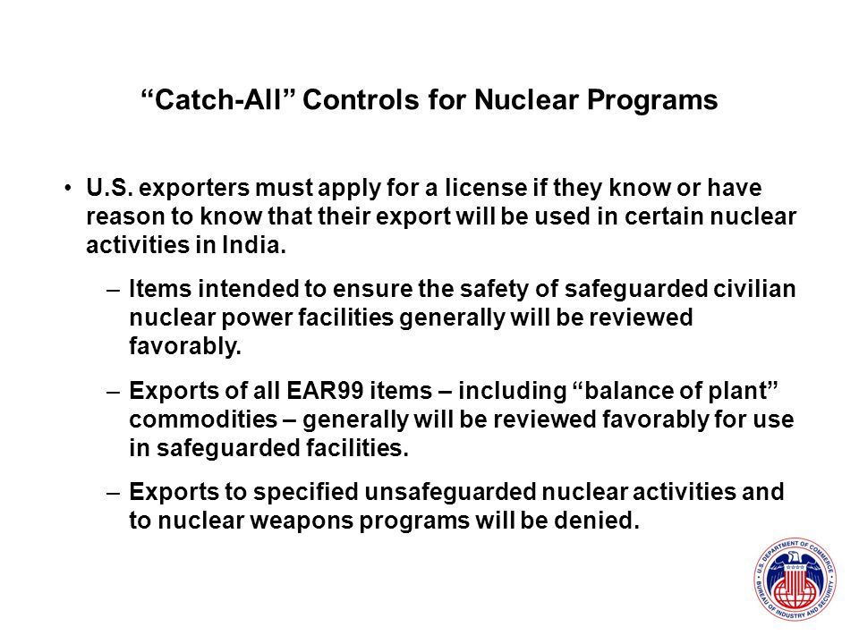 U.S. exporters must apply for a license if they know or have reason to know that their export will be used in certain nuclear activities in India. –It