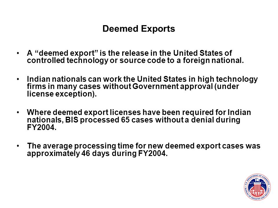 Deemed Exports A deemed export is the release in the United States of controlled technology or source code to a foreign national.