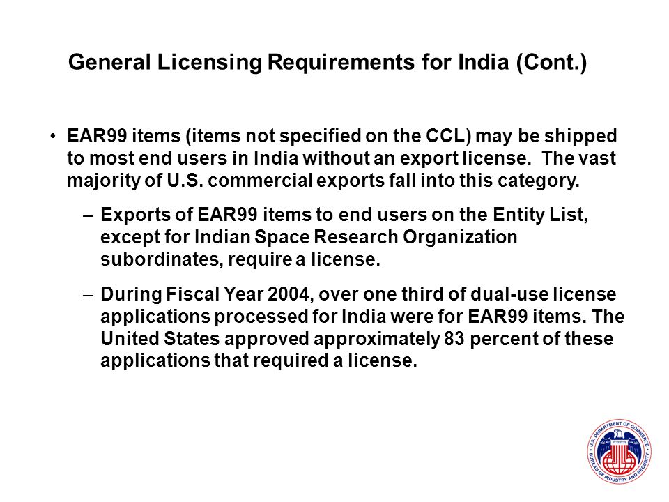 EAR99 items (items not specified on the CCL) may be shipped to most end users in India without an export license.