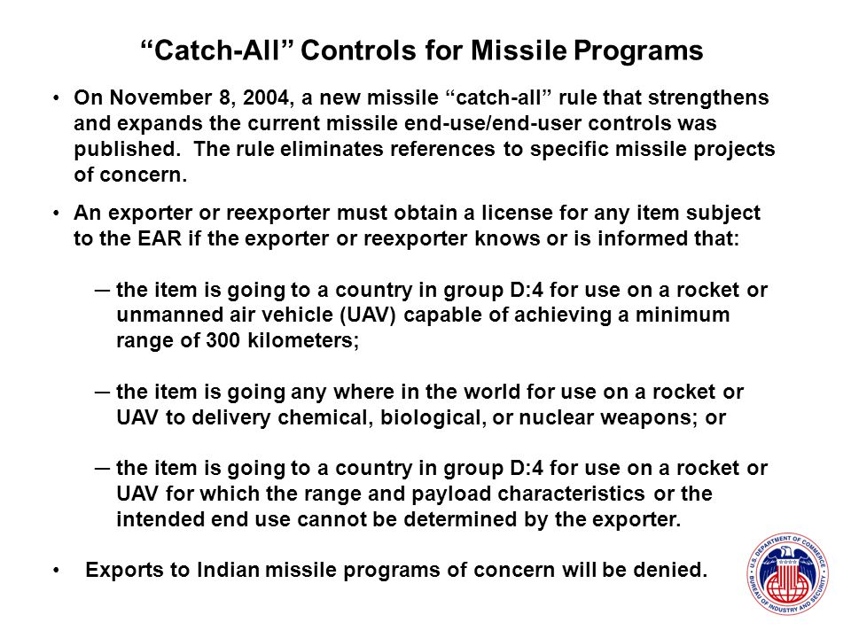 On November 8, 2004, a new missile catch-all rule that strengthens and expands the current missile end-use/end-user controls was published.