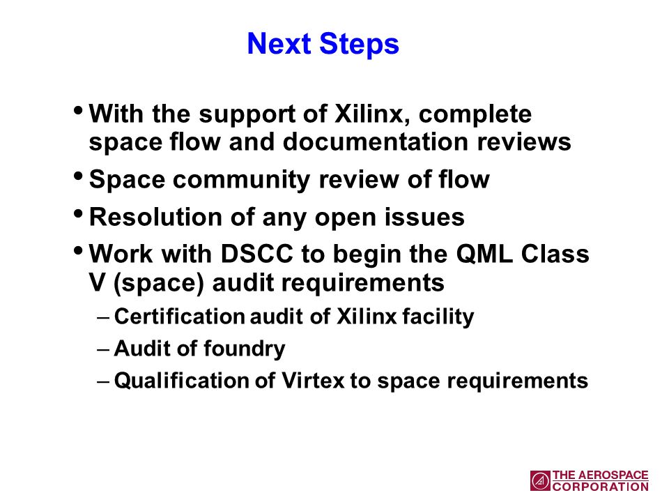 Next Steps With the support of Xilinx, complete space flow and documentation reviews Space community review of flow Resolution of any open issues Work